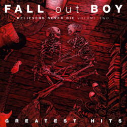 Fall Out Boy • Believers Never Die (LP)