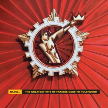Frankie Goes To Hollywood • Bang! The Greatest Hits Of Frankie Goes To Hollywood