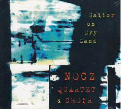 Nocz Quartet & Choir • Sailor On Dry Land