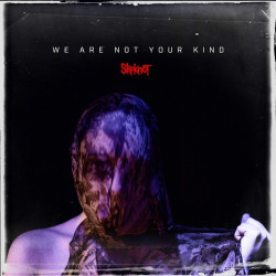 Slipknot • We Are Not Your Kind