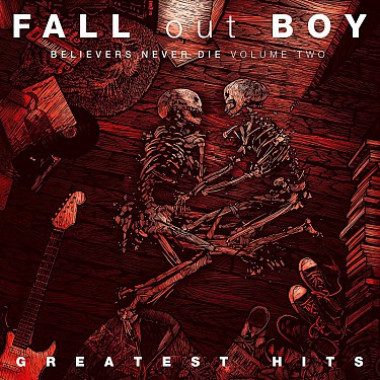 Fall Out Boy • Greatest Hits / Believers never die Vol.2