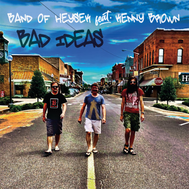 Band Of Heysek Feat Kenny Brown • Bad Ideas