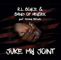 Band Of Heysek & R. L. Boyce feat. Kenny Brown • Juke My Joint