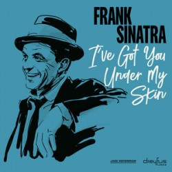 Sinatra Frank • I've Got You Under My Skin